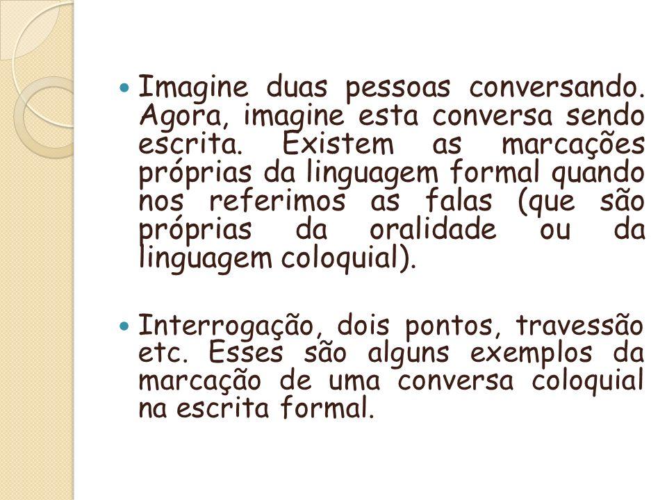 Imagine duas pessoas conversando.Agora, imagine esta conversa sendo escrita.