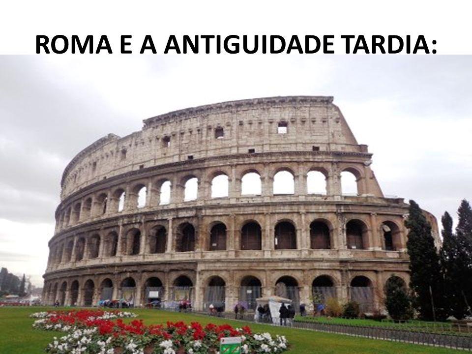 ROMA E A ANTIGUIDADE TARDIA: