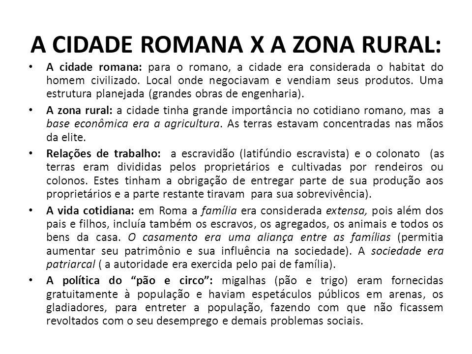 A CIDADE ROMANA X A ZONA RURAL: A cidade romana: para o romano, a cidade era considerada o habitat do homem civilizado. Local onde negociavam e vendia