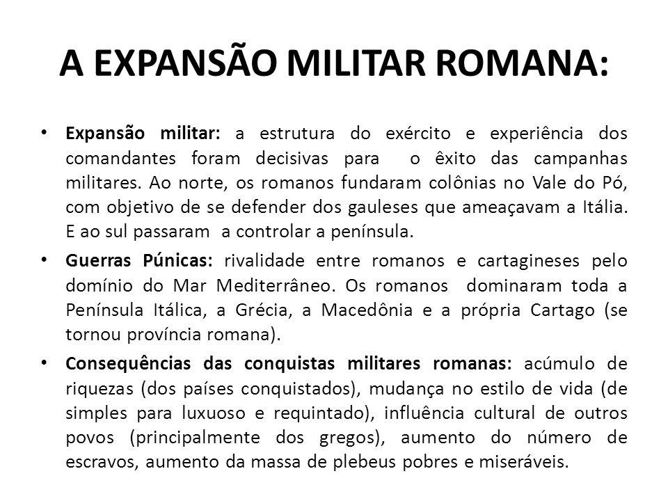 A EXPANSÃO MILITAR ROMANA: Expansão militar: a estrutura do exército e experiência dos comandantes foram decisivas para o êxito das campanhas militare