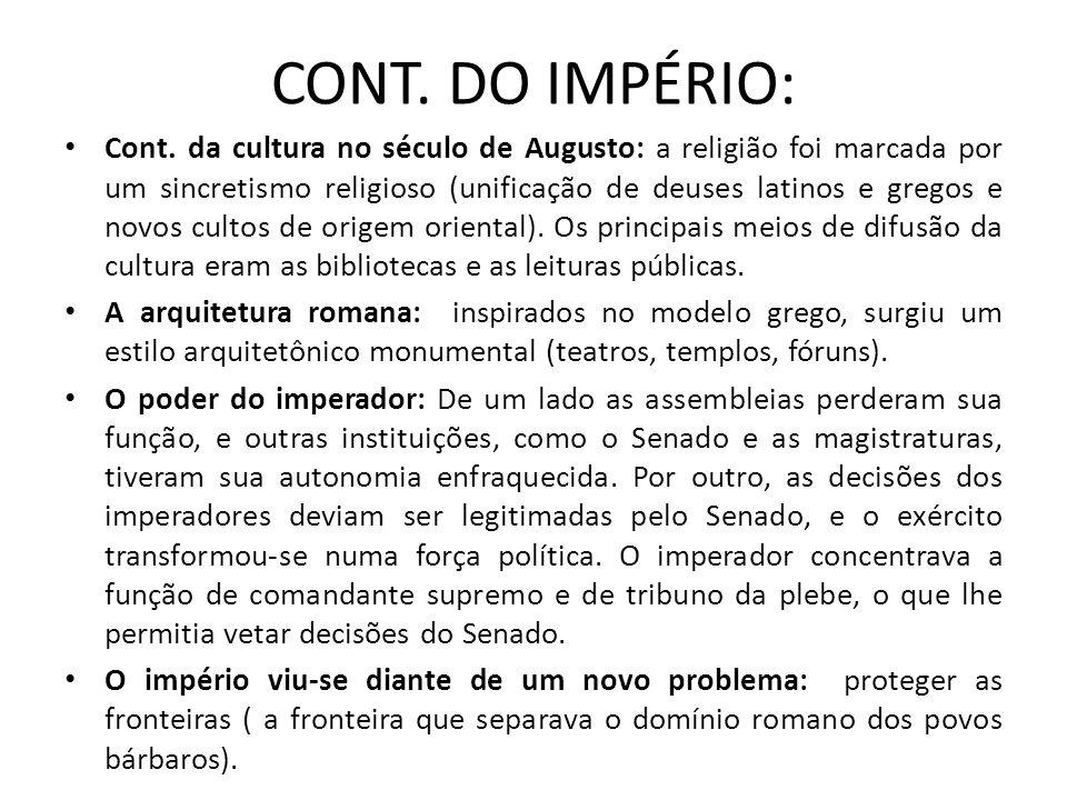 CONT. DO IMPÉRIO: Cont. da cultura no século de Augusto: a religião foi marcada por um sincretismo religioso (unificação de deuses latinos e gregos e