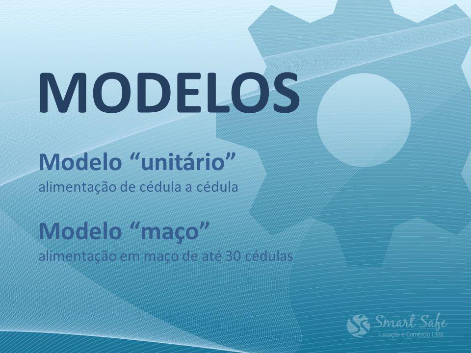 MODELOS Modelo unitário alimentação de cédula a cédula Modelo maço alimentação em maço de até 30 cédulas