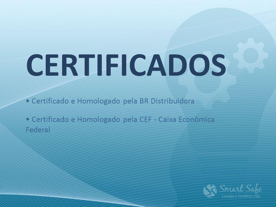 CERTIFICADOS Certificado e Homologado pela BR Distribuidora Certificado e Homologado pela CEF - Caixa Econômica Federal