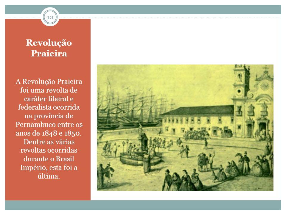 Revolução Praieira A Revolução Praieira foi uma revolta de caráter liberal e federalista ocorrida na província de Pernambuco entre os anos de 1848 e 1