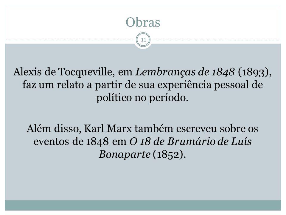 Obras 11 Alexis de Tocqueville, em Lembranças de 1848 (1893), faz um relato a partir de sua experiência pessoal de político no período. Além disso, Ka