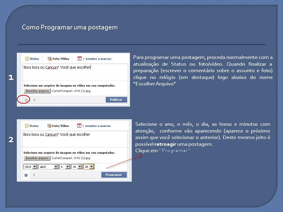 Como Programar uma postagem Para programar uma postagem, proceda normalmente com a atualização de Status ou foto/vídeo. Quando finalizar a preparação