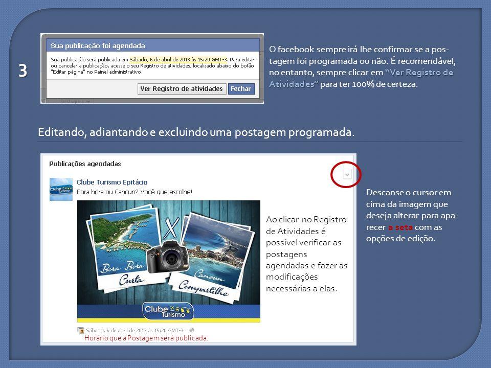 3 O facebook sempre irá lhe confirmar se a pos- tagem foi programada ou não. É recomendável, Ver Registro de no entanto, sempre clicar em Ver Registro