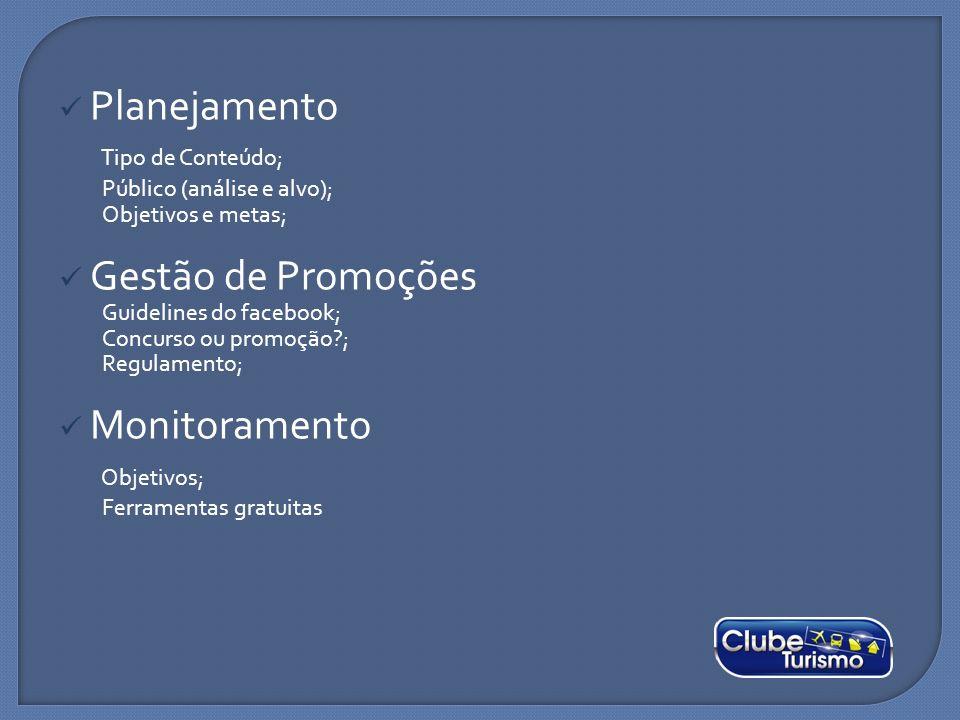 Planejamento Tipo de Conteúdo; Público (análise e alvo); Objetivos e metas; Gestão de Promoções Guidelines do facebook; Concurso ou promoção?; Regulam