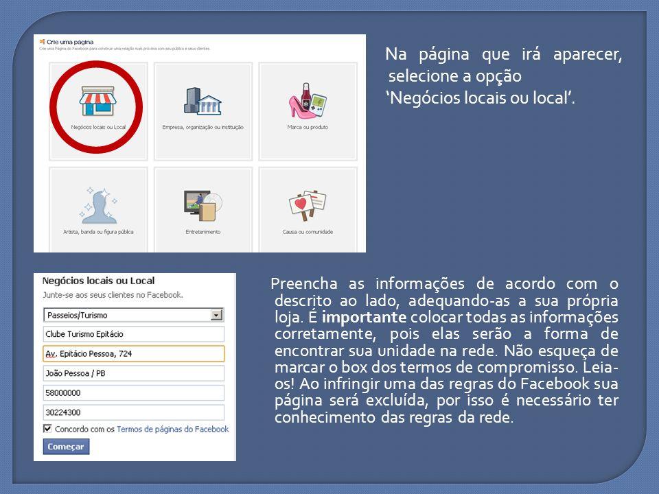 Na página que irá aparecer, selecione a opção Negócios locais ou local. Preencha as informações de acordo com o descrito ao lado, adequando-as a sua p