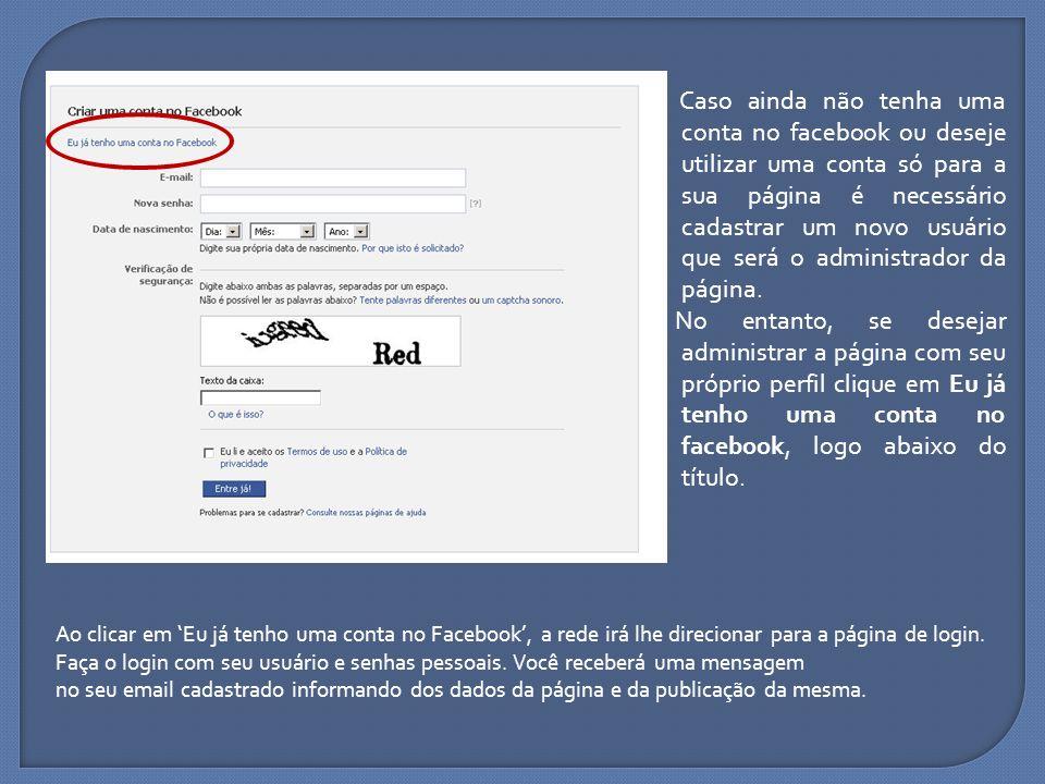 Caso ainda não tenha uma conta no facebook ou deseje utilizar uma conta só para a sua página é necessário cadastrar um novo usuário que será o adminis