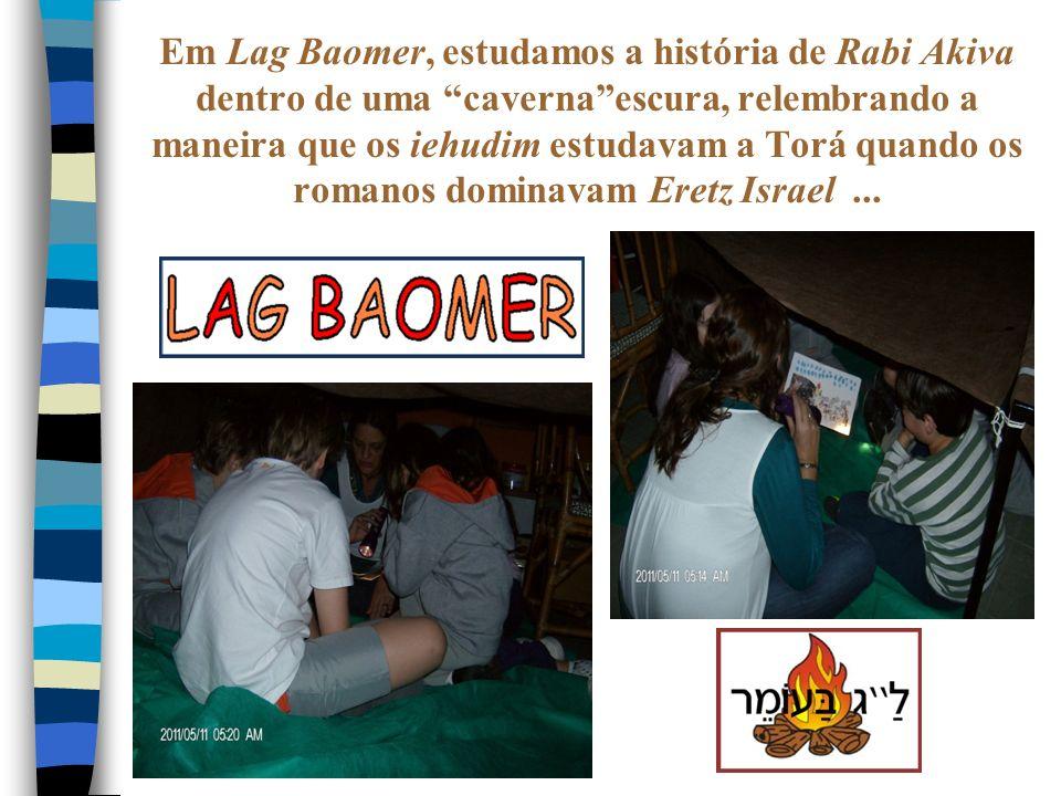 Em Lag Baomer, estudamos a história de Rabi Akiva dentro de uma cavernaescura, relembrando a maneira que os iehudim estudavam a Torá quando os romanos dominavam Eretz Israel...