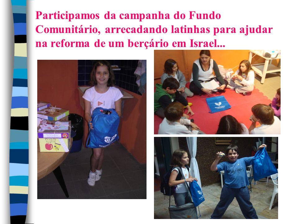 Participamos da campanha do Fundo Comunitário, arrecadando latinhas para ajudar na reforma de um berçário em Israel...