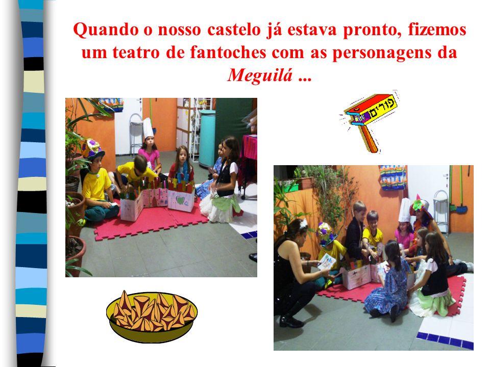 Quando o nosso castelo já estava pronto, fizemos um teatro de fantoches com as personagens da Meguilá...