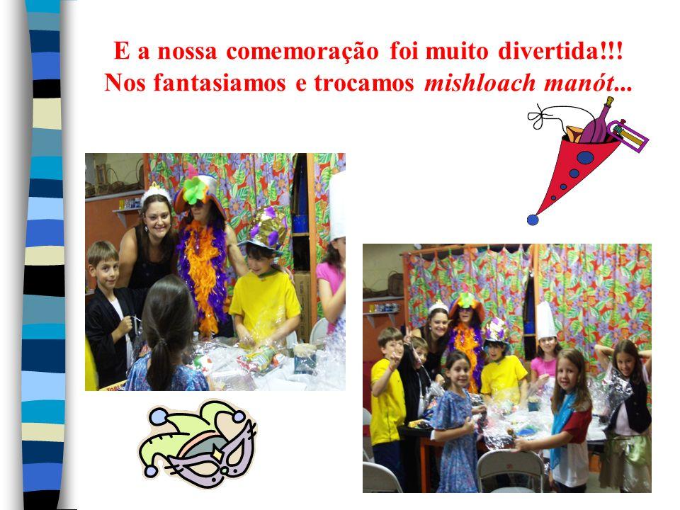 E a nossa comemoração foi muito divertida!!! Nos fantasiamos e trocamos mishloach manót...