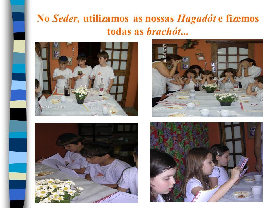 No Seder, utilizamos as nossas Hagadót e fizemos todas as brachót...