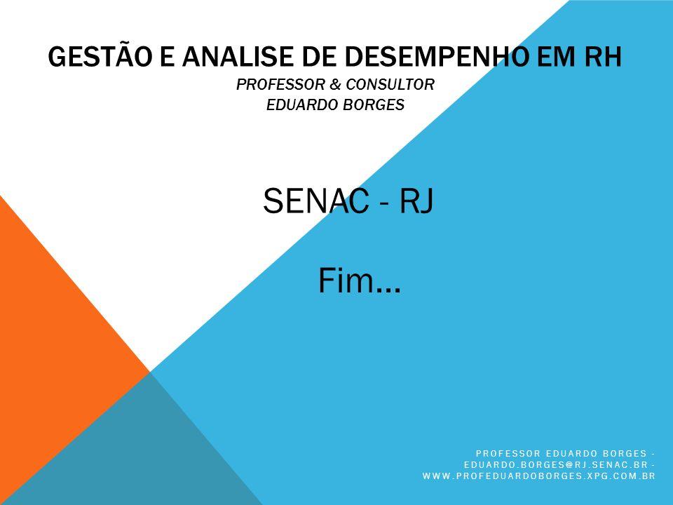 GESTÃO E ANALISE DE DESEMPENHO EM RH PROFESSOR & CONSULTOR EDUARDO BORGES PROFESSOR EDUARDO BORGES - EDUARDO.BORGES@RJ.SENAC.BR - WWW.PROFEDUARDOBORGE
