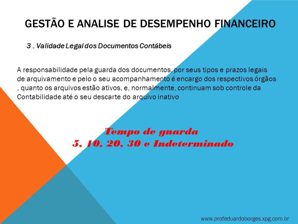 GESTÃO E ANALISE DE DESEMPENHO FINANCEIRO 3. Validade Legal dos Documentos Contábeis A responsabilidade pela guarda dos documentos, por seus tipos e p