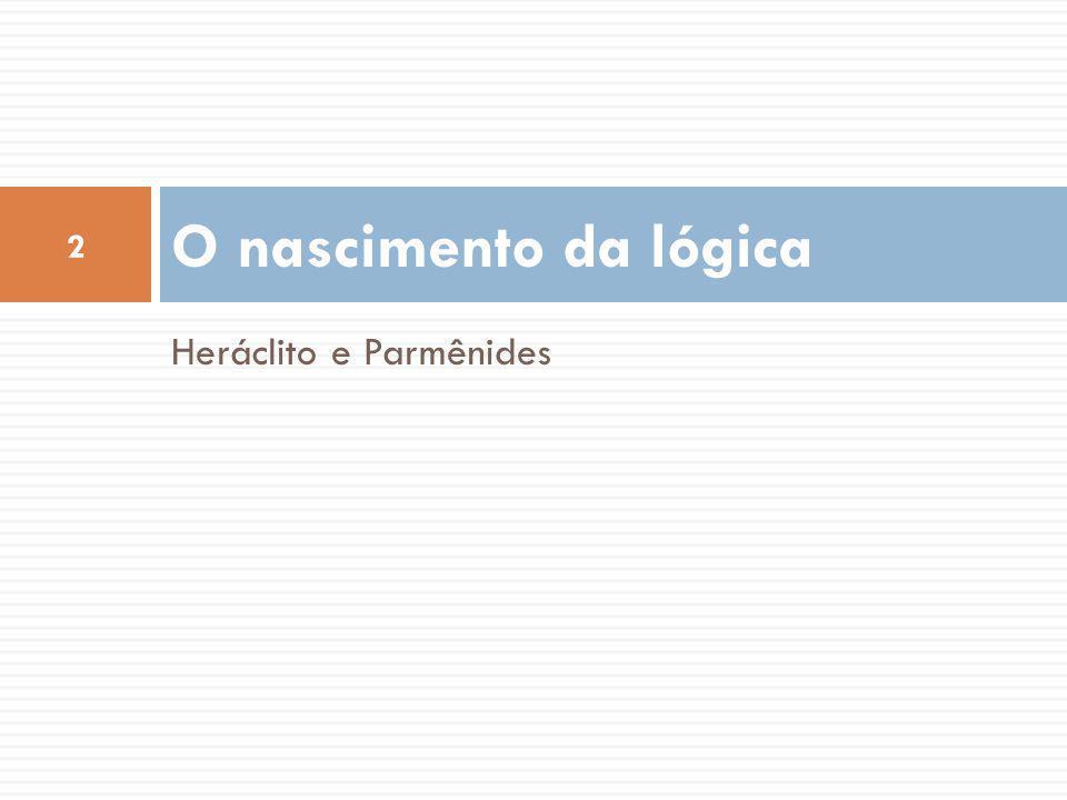 Heráclito e Parmênides O nascimento da lógica 2