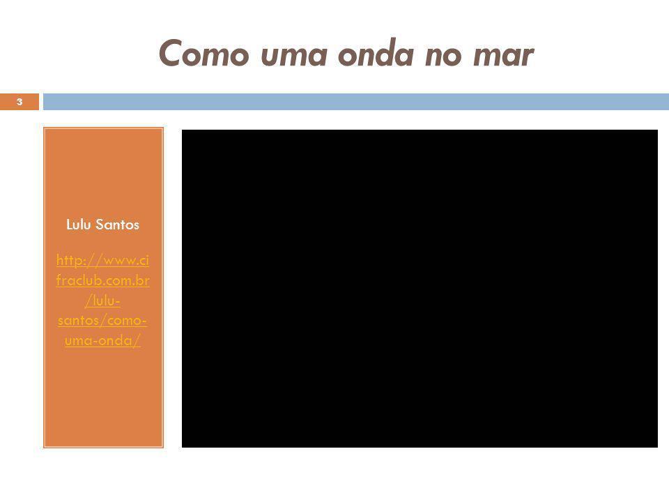 Como uma onda no mar Lulu Santos http://www.ci fraclub.com.br /lulu- santos/como- uma-onda/ 3