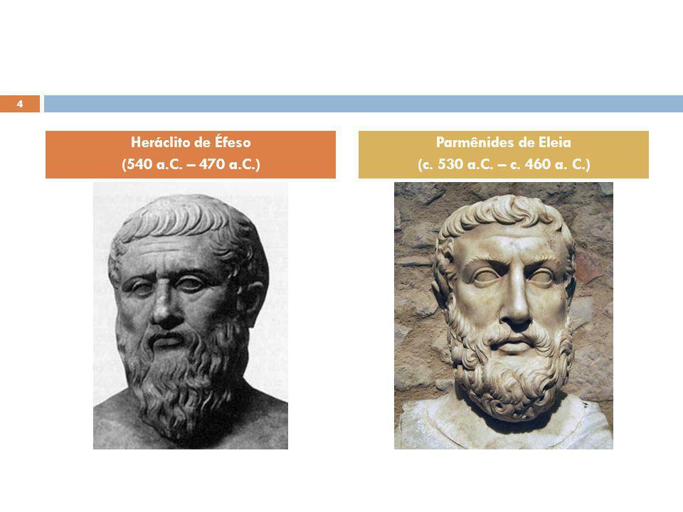 Heráclito de Éfeso (540 a.C. – 470 a.C.) Parmênides de Eleia (c. 530 a.C. – c. 460 a. C.) 4