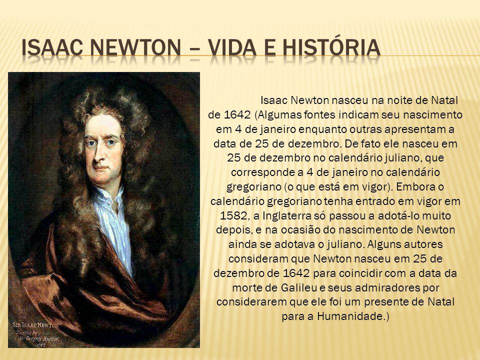 Isaac Newton nasceu na noite de Natal de 1642 (Algumas fontes indicam seu nascimento em 4 de janeiro enquanto outras apresentam a data de 25 de dezemb