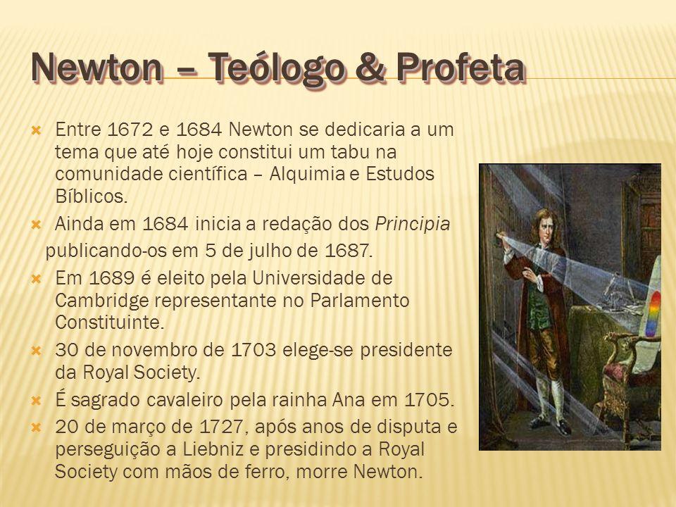 Newton – Teólogo & Profeta Entre 1672 e 1684 Newton se dedicaria a um tema que até hoje constitui um tabu na comunidade científica – Alquimia e Estudo