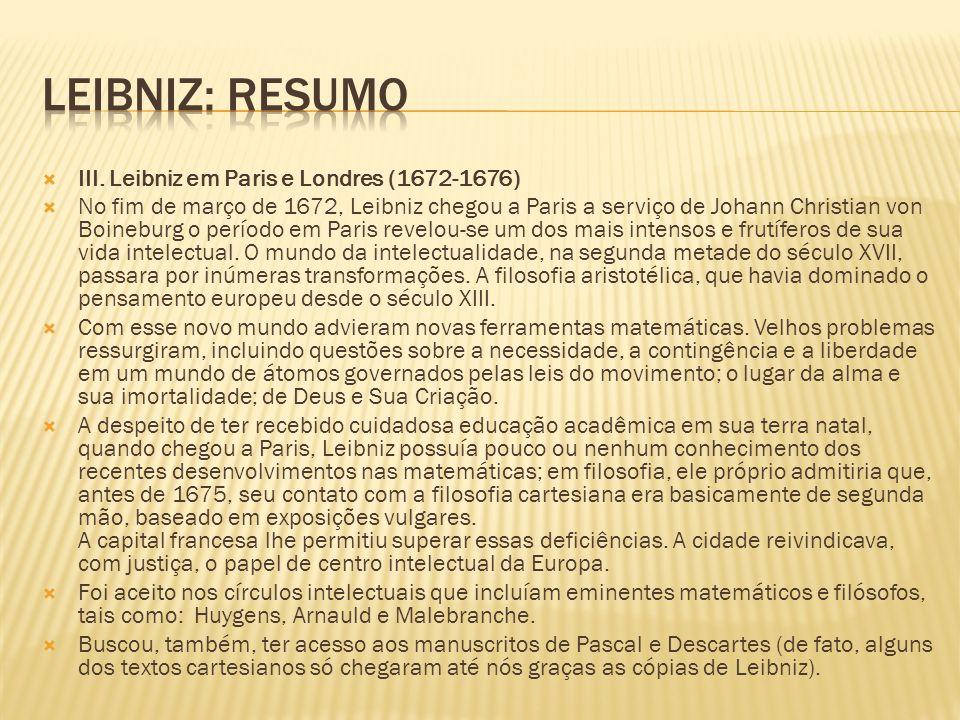 III. Leibniz em Paris e Londres (1672-1676) No fim de março de 1672, Leibniz chegou a Paris a serviço de Johann Christian von Boineburg o período em P
