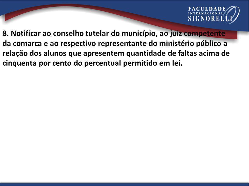 8. Notificar ao conselho tutelar do município, ao juiz competente da comarca e ao respectivo representante do ministério público a relação dos alunos