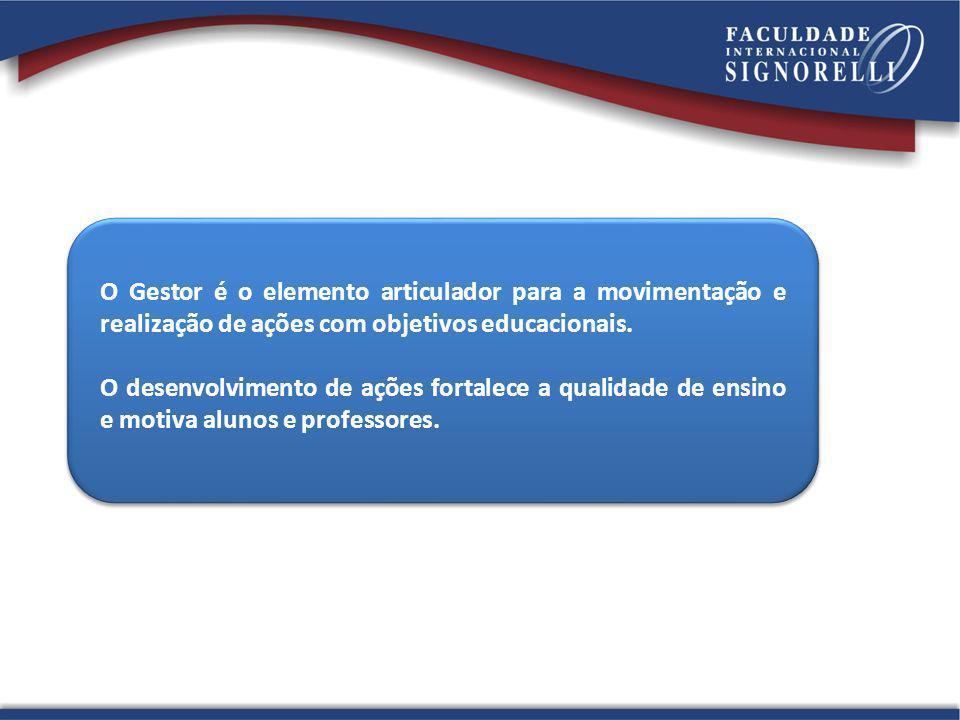 O Gestor é o elemento articulador para a movimentação e realização de ações com objetivos educacionais. O desenvolvimento de ações fortalece a qualida
