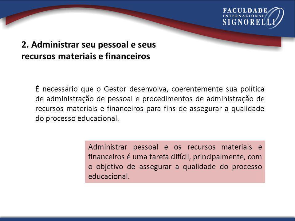 É necessário que o Gestor desenvolva, coerentemente sua política de administração de pessoal e procedimentos de administração de recursos materiais e