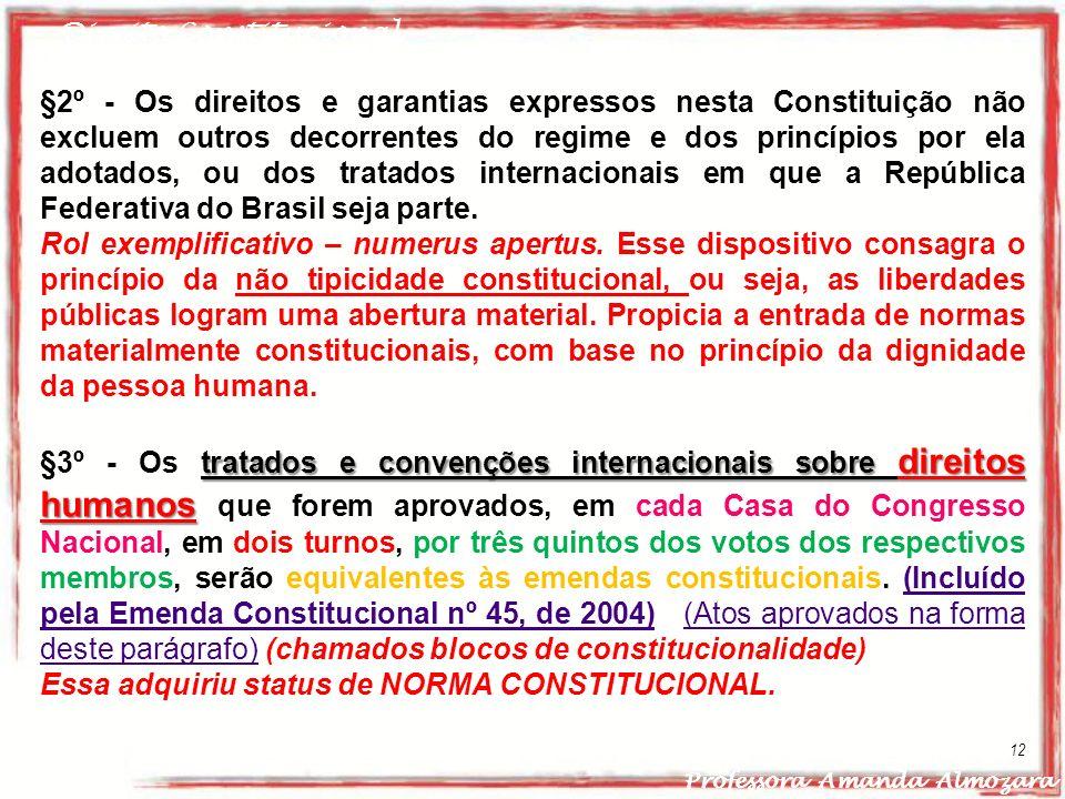 Direito Constitucional Professora Amanda Almozara 12 §2º - Os direitos e garantias expressos nesta Constituição não excluem outros decorrentes do regi