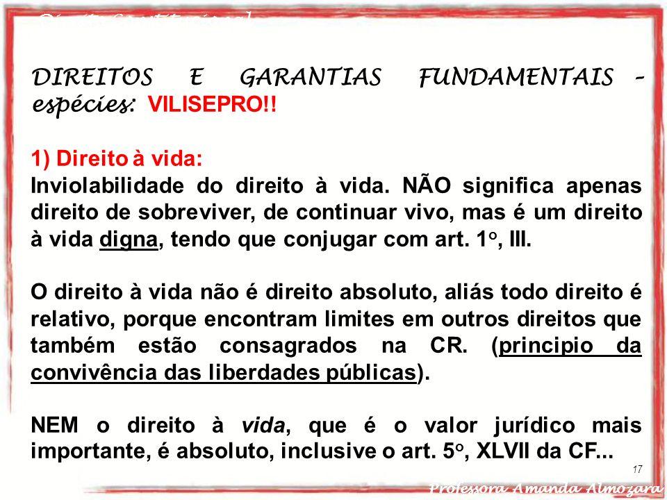 Direito Constitucional Professora Amanda Almozara 17 DIREITOS E GARANTIAS FUNDAMENTAIS – espécies: VILISEPRO!! 1) Direito à vida: Inviolabilidade do d