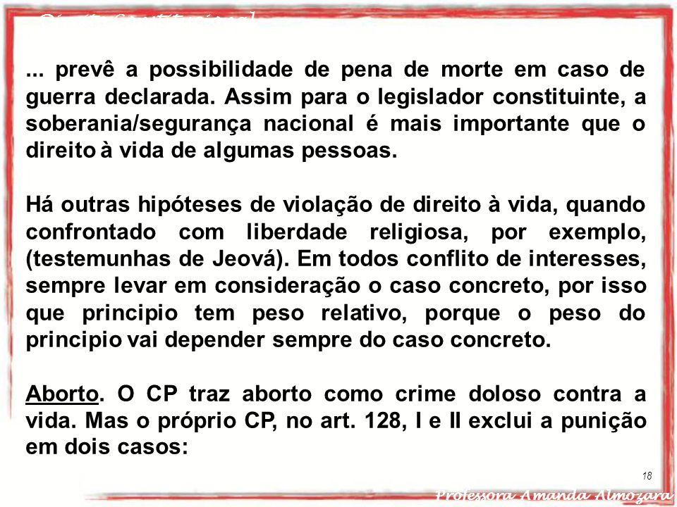 Direito Constitucional Professora Amanda Almozara 18... prevê a possibilidade de pena de morte em caso de guerra declarada. Assim para o legislador co