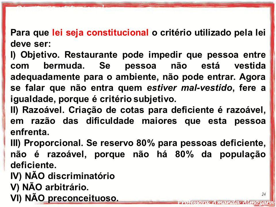 Direito Constitucional Professora Amanda Almozara 24 Para que lei seja constitucional o critério utilizado pela lei deve ser: I) Objetivo. Restaurante