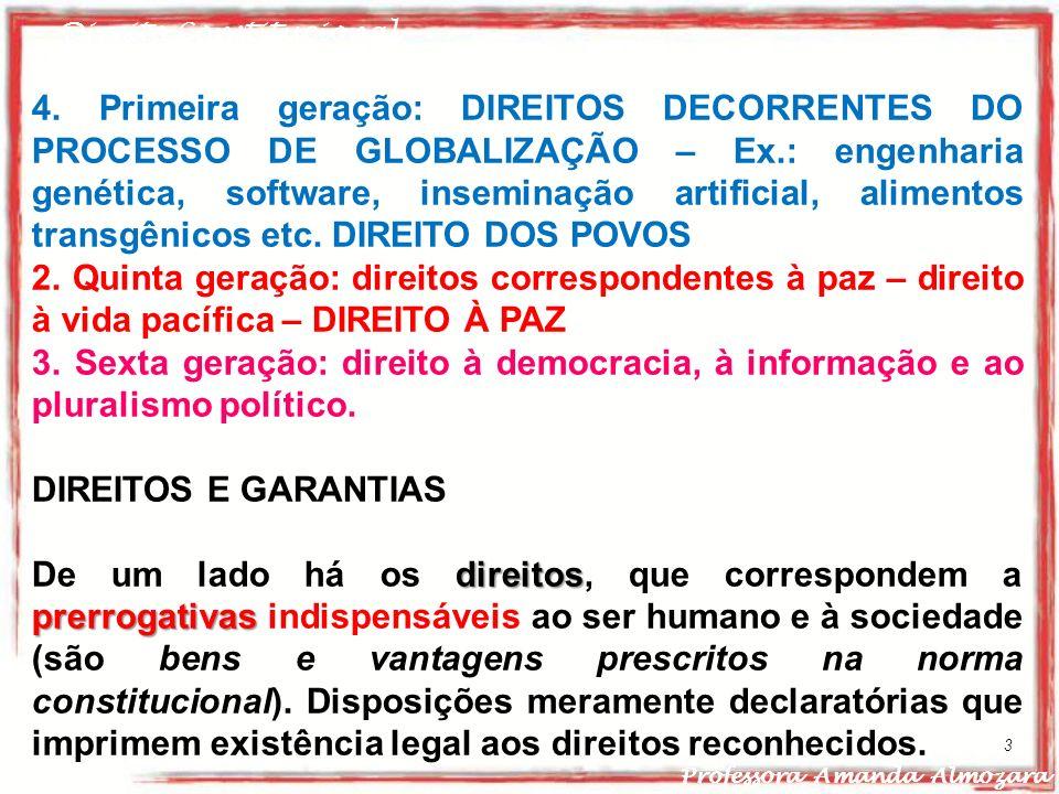 Direito Constitucional Professora Amanda Almozara 3 4. Primeira geração: DIREITOS DECORRENTES DO PROCESSO DE GLOBALIZAÇÃO – Ex.: engenharia genética,