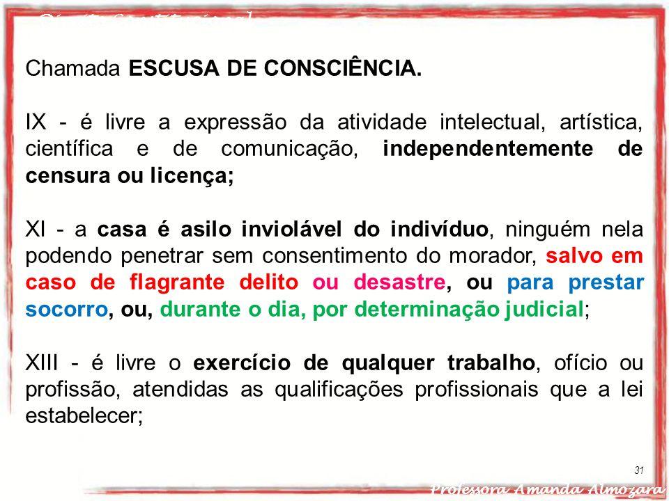 Direito Constitucional Professora Amanda Almozara 31 Chamada ESCUSA DE CONSCIÊNCIA. IX - é livre a expressão da atividade intelectual, artística, cien