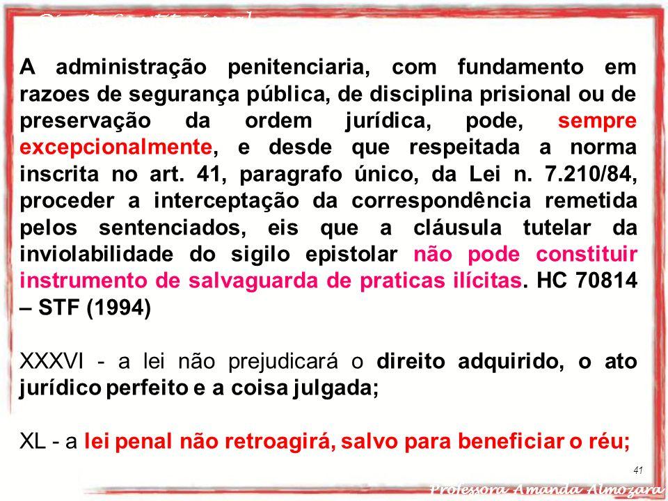 Direito Constitucional Professora Amanda Almozara 41 A administração penitenciaria, com fundamento em razoes de segurança pública, de disciplina prisi