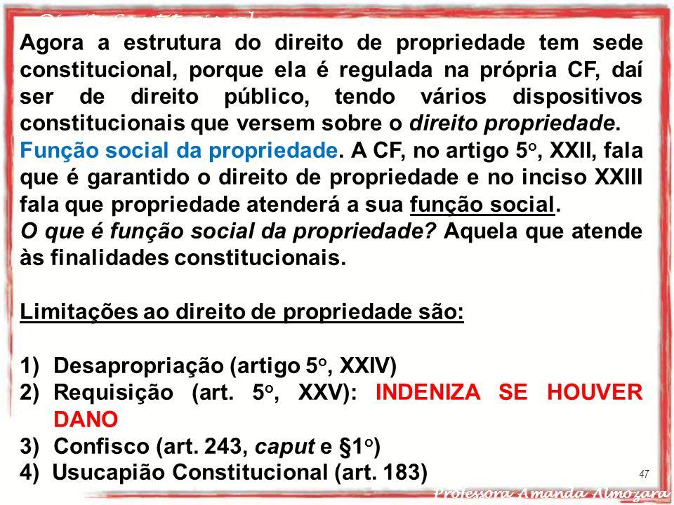 Direito Constitucional Professora Amanda Almozara 47 Agora a estrutura do direito de propriedade tem sede constitucional, porque ela é regulada na pró