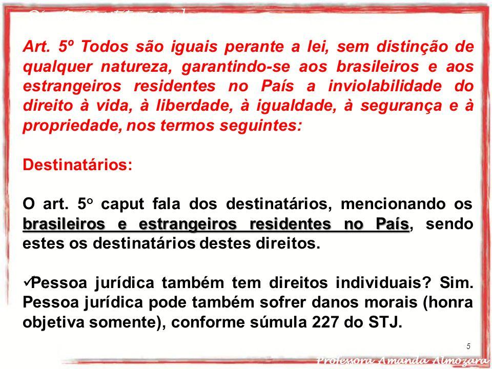 Direito Constitucional Professora Amanda Almozara 5 Art. 5º Todos são iguais perante a lei, sem distinção de qualquer natureza, garantindo-se aos bras