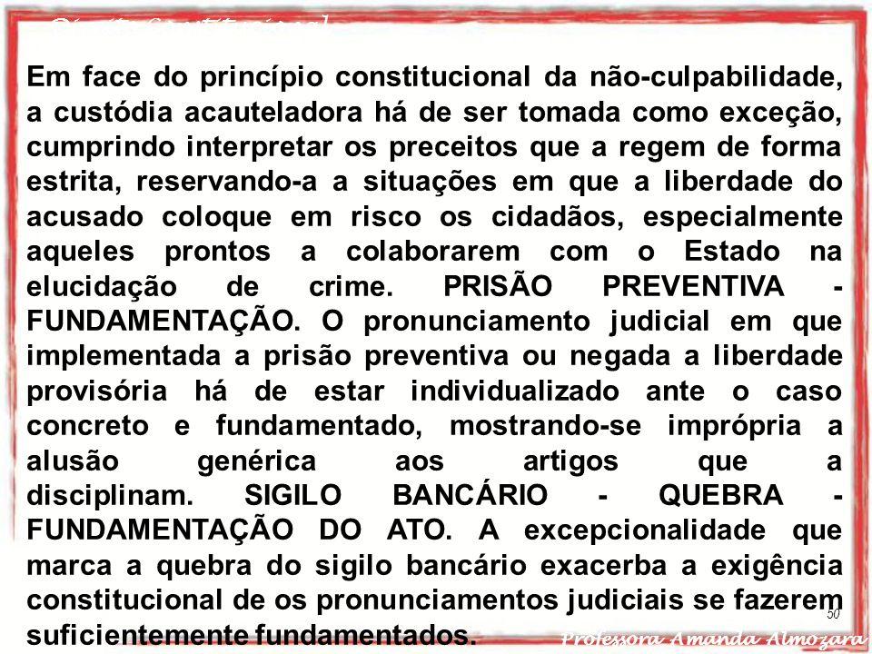 Direito Constitucional Professora Amanda Almozara 50 Em face do princípio constitucional da não-culpabilidade, a custódia acauteladora há de ser tomad