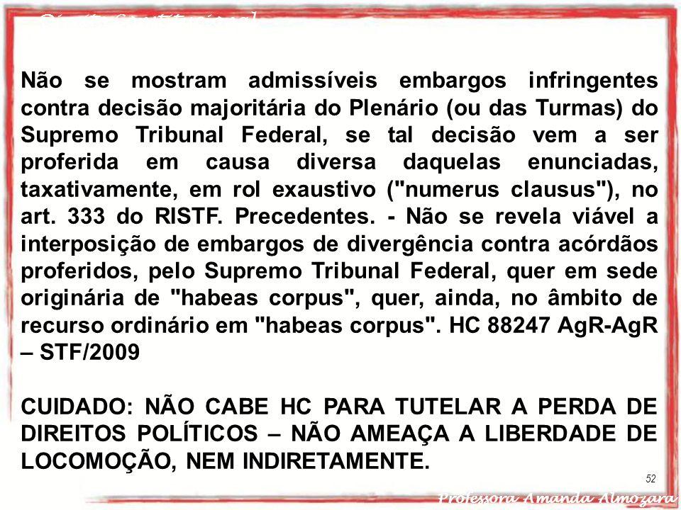 Direito Constitucional Professora Amanda Almozara 52 Não se mostram admissíveis embargos infringentes contra decisão majoritária do Plenário (ou das T