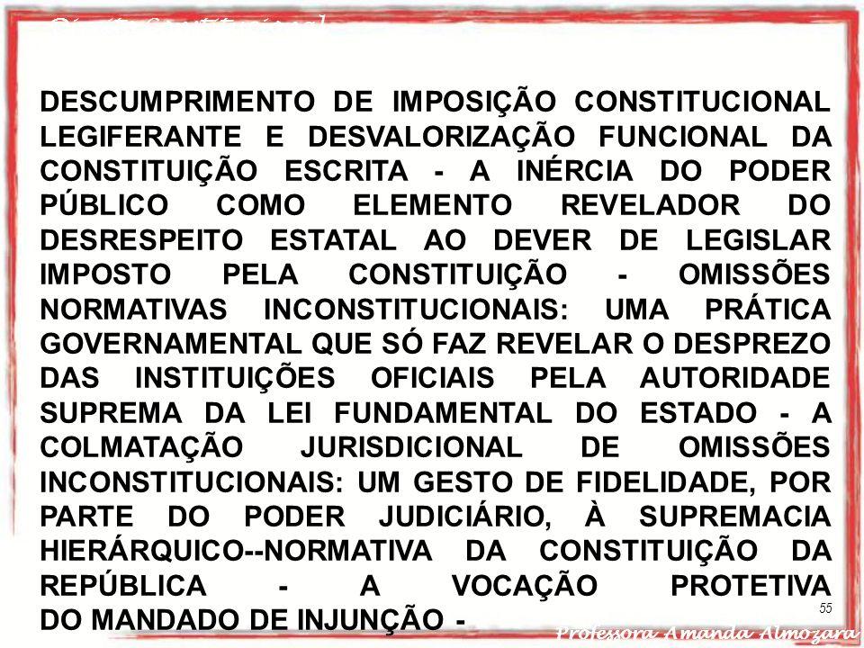 Direito Constitucional Professora Amanda Almozara 55 DESCUMPRIMENTO DE IMPOSIÇÃO CONSTITUCIONAL LEGIFERANTE E DESVALORIZAÇÃO FUNCIONAL DA CONSTITUIÇÃO