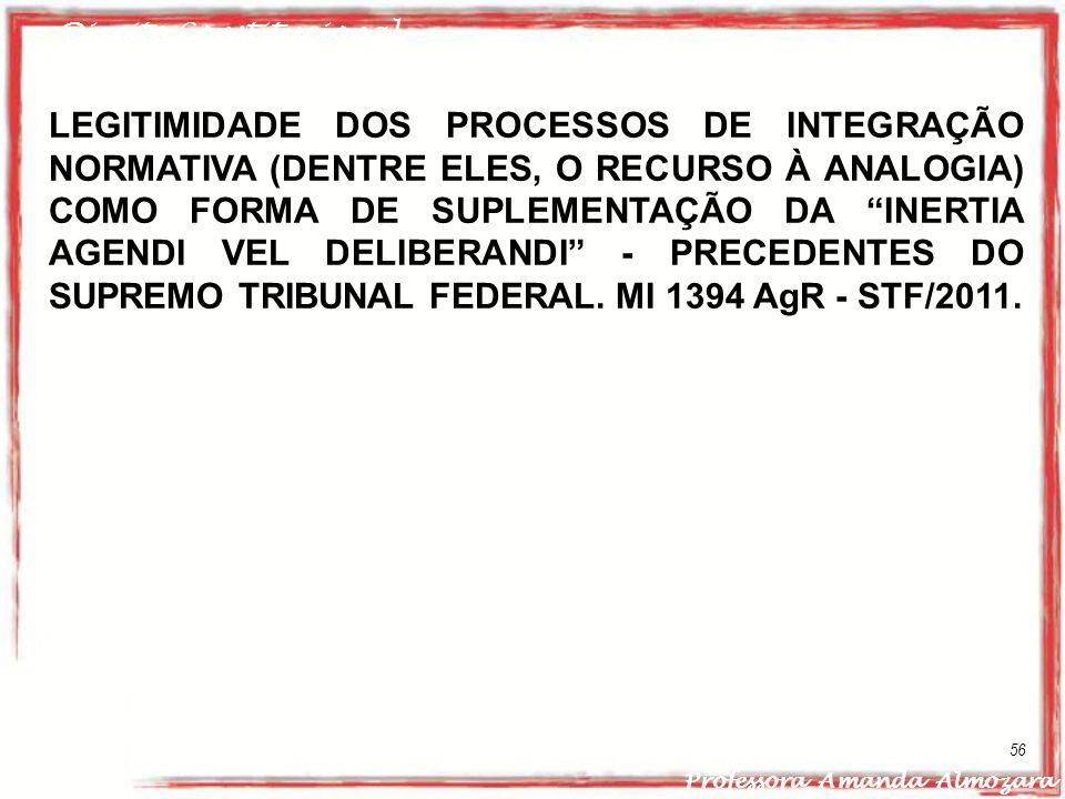 Direito Constitucional Professora Amanda Almozara 56 LEGITIMIDADE DOS PROCESSOS DE INTEGRAÇÃO NORMATIVA (DENTRE ELES, O RECURSO À ANALOGIA) COMO FORMA