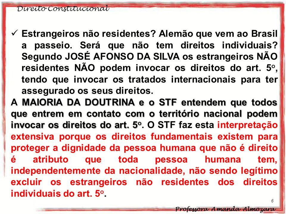 Direito Constitucional Professora Amanda Almozara 6 Estrangeiros não residentes? Alemão que vem ao Brasil a passeio. Será que não tem direitos individ
