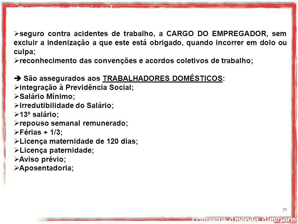 Direito Constitucional Professora Amanda Almozara 71 seguro contra acidentes de trabalho, a CARGO DO EMPREGADOR, sem excluir a indenização a que este