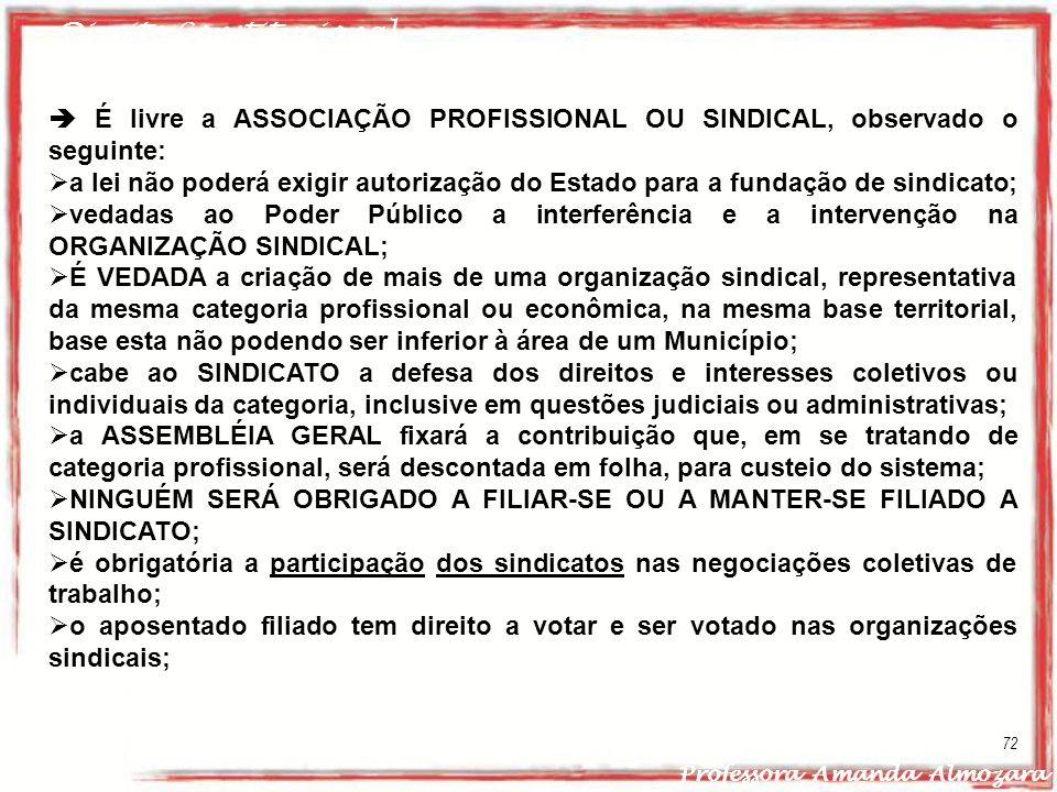 Direito Constitucional Professora Amanda Almozara 72 É livre a ASSOCIAÇÃO PROFISSIONAL OU SINDICAL, observado o seguinte: a lei não poderá exigir auto