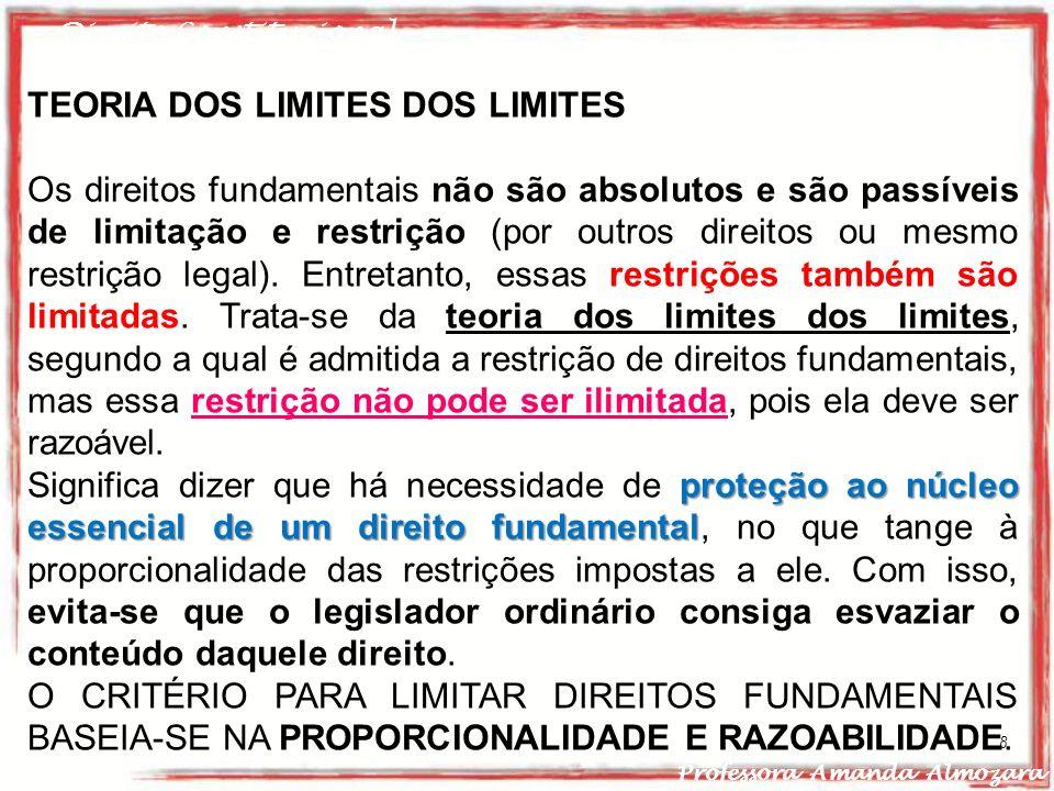 Direito Constitucional Professora Amanda Almozara 8 TEORIA DOS LIMITES DOS LIMITES Os direitos fundamentais não são absolutos e são passíveis de limit