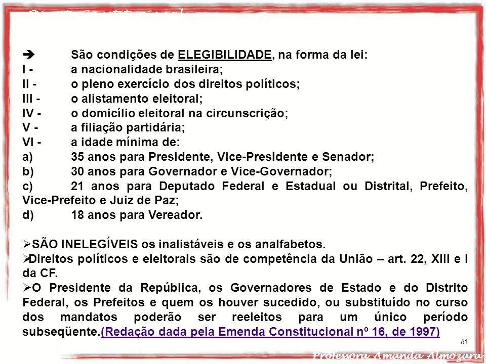 Direito Constitucional Professora Amanda Almozara 81 São condições de ELEGIBILIDADE, na forma da lei: I - a nacionalidade brasileira; II - o pleno exe