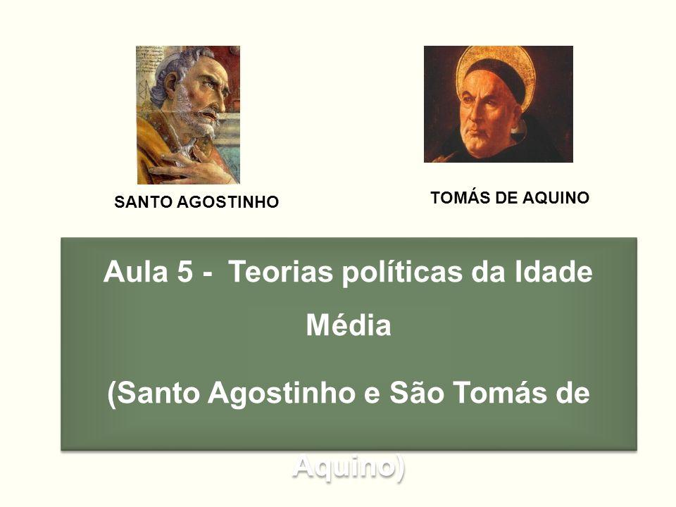 Aula 5 - Teorias políticas da Idade Média (Santo Agostinho e São Tomás de Aquino) Cap 23, pag 292 a 295 (Itens 7 a 10) Aula 5 - Teorias políticas da I