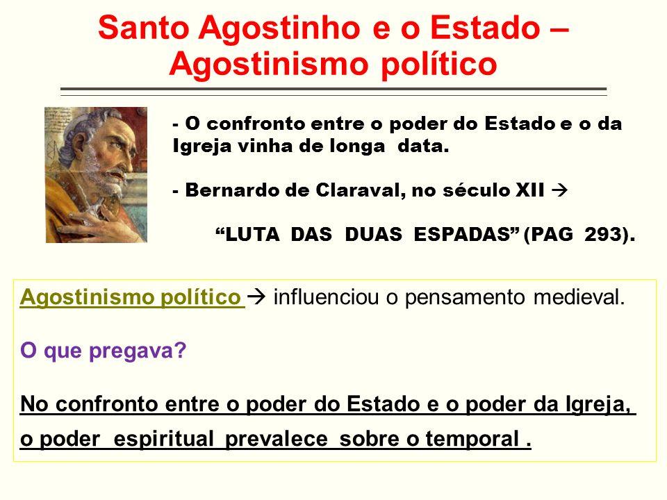 Santo Agostinho e o Estado – Agostinismo político Agostinismo político influenciou o pensamento medieval. O que pregava? No confronto entre o poder do